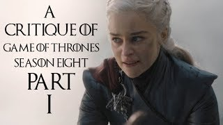 A Critique of Game of Thrones Season 8 (Part 1)