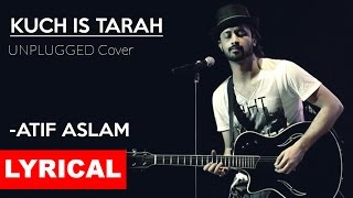 KUCH IS TARAH (Lyrical) | Atif Aslam | Unplugged cover | Tune Lyrico