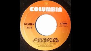 If This Is Just A Game by David Allan Coe from his album Human Emotions