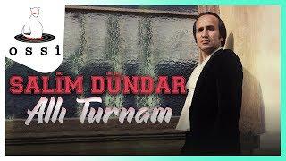 Salim Dündar / Allı Turnam