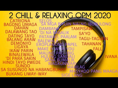 2 CHILL & RELAXING OPM PLAYLIST