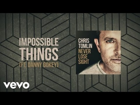Impossible Things Lyric Video [Feat. Danny Gokey]