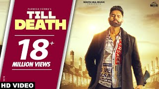 PARMISH VERMA: Till Death (Official Video) Laddi Chahal | Yeah Proof | Latest Punjabi Songs 2021