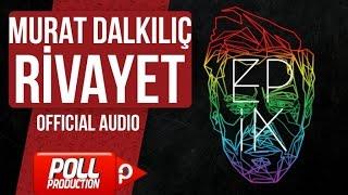 Murat Dalkılıç - Rivayet - (Official Audio)