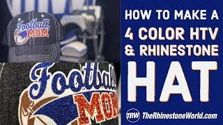 How To Heat Press A 4 Color HTV And Rhinestone Football Mom Hat
