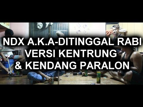 NDX A.K.A - DITINGGAL RABI VERSI KENTRUNG & KENDANG PARALON Mp3