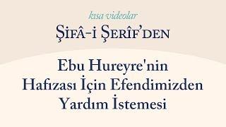 Kısa Video: Ebu Hureyre'nin Hafızası İçin Efendimizden Yardım İstemesi