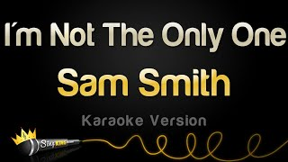 Sam Smith - I'm Not The Only One (Karaoke Version)