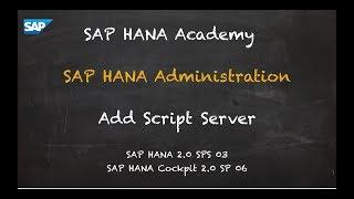 [2.0 SPS 03] SAP HANA Administration: Add Script Server - SAP HANA Academy