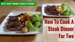 How To Cook A Steak Dinner For Two (Date Night Dinner Series Ep. 1)