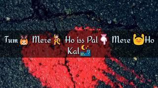 Whatsapp Status- Lyrics Tum Mere Ho iss Pal Mere   - YouTube