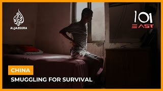 China: Smuggling For Survival | 101 East