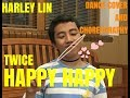 HAPPY HAPPY (TWICE) DANCE COVER AND CHOREOGRAPHY -HARLEY LIN