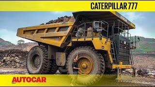 Caterpillar 777 Mining Truck - Like Driving A Three-Storey Building   Review   Autocar India