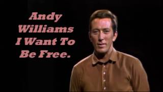 Andy Williams........I  Want To Be Free.