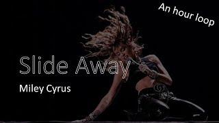 🔥🔥2019| Miley Cyrus   Slide Away🔥🔥 One Hour Loop