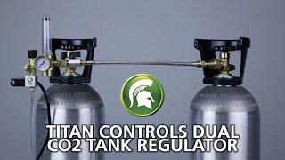 Titan Controls CO2 Two Tank Regulator System w/ Shutoff Valves
