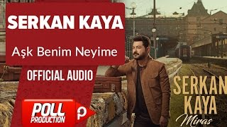 Serkan Kaya   Aşk Benim Neyime   ( Official Audio )
