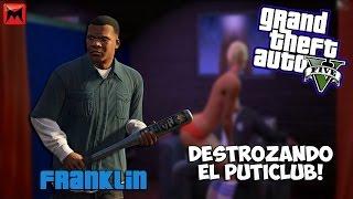 GTA V [+18]   DESTROZANDO EL PUTICLUB!