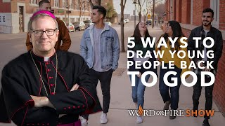 FIVE WAYS TO DRAW YOUNG PEOPLE BACK TO GOD