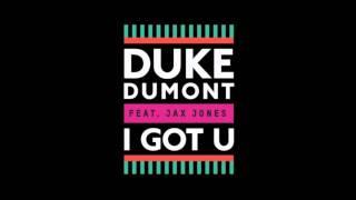 Duke Dumont -  I Got U (feat. Jax Jones)