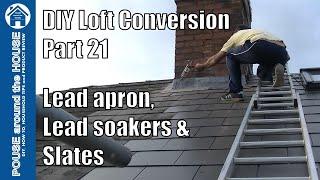 Loft conversion part 21 - Lead apron, lead flashing, lead sealant & slating the hip roof!