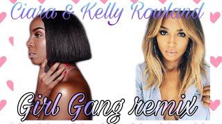 Ciara   Girl Gang Ft Kelly Rowland Remix