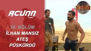 İlhan Mansız ateş püskürdü!| 38. Bölüm | Survivor 2017