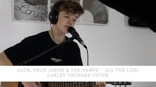Alok, Felix Jaehn & The Vamps - All The Lies | Oakley Orchard Cover