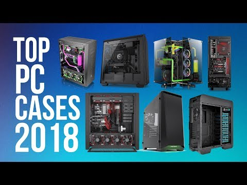 Top PC Cases of (2018) – Best 15 PC Case You Can Buy in 2018!