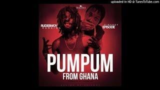 RudeBwoy Ranking – PumPum From Ghana Ft Episode (Prod By Dream Jay)