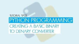Python Programming - Creating a Binary Converter (Denary to Binary)