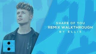 Shape Of You - Remix Walkthrough by Ellis
