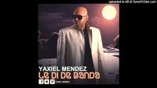 Yaxiel Mendez - Le Di De Banda