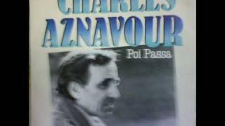 Charles Aznavour   -    Poi Passa   ( Ca Passe)
