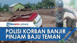 Kisah Bripka Sukma Tetap Bertugas Meski Rumah Terseret Air Banjir, Pinjam Baju Dinas Rekannya
