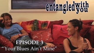 Entangled with You - Ep 3 - Your Blues Ain't Mine