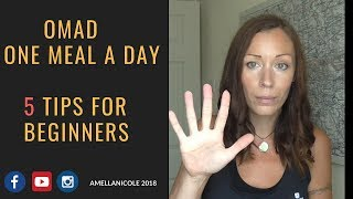 OMAD - ONE MEAL A DAY - 5 TIPS FOR BEGINNERS - HOW TO START OAMD!