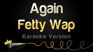 Fetty Wap - Again (Karaoke Version)