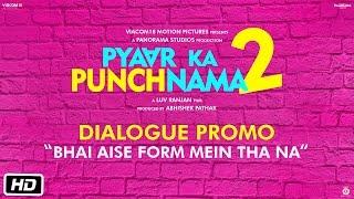 Bhai aise form mein tha na - Dialogue Promo - Pyaar Ka Punchnama 2