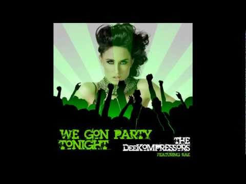 We Gon Party Tonight (Song) by The Deekompressors and Rae