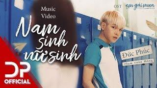 NAM SINH NỮ SINH (EM GÁI MƯA OST) - ĐỨC PHÚC   OFFICIAL MV