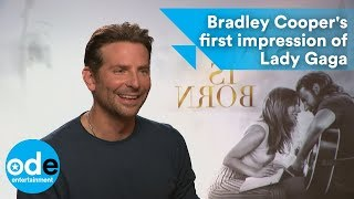 A STAR IS BORN: Bradley Cooper's first impression of Lady Gaga