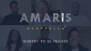 Amaris Acappella - Worthy To Be Praised
