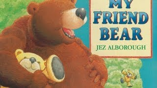 MY FRIEND BEAR by Jez Alborough.  Grandma Annii's Storytime.