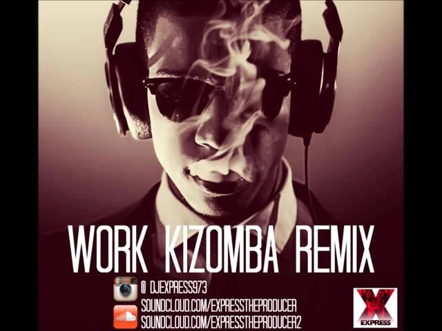 Work (Express Kizomba Remix)   Rihanna Feat Drake