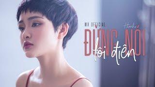 Đừng Nói Tôi Điên - Hiền Hồ | Official Music Video