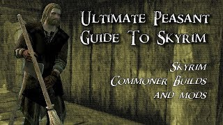 Ultimate Peasant Guide to Skyrim - Mods and BUILDS