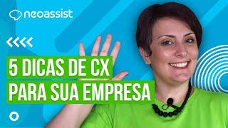 Neo Explica | 5 Dicas De Customer Experience (CX)