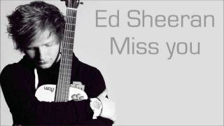 Ed Sheeran - Miss you ( Lyrics )
